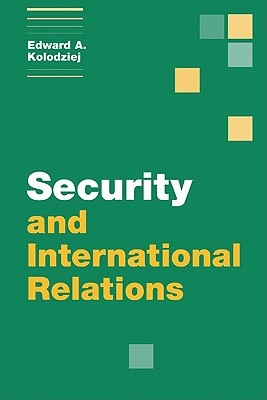 Security and International Relations (Themes in International Relations), Kolodziej, Edward A.