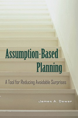 Assumption-Based Planning: A Tool for Reducing Avoidable Surprises (RAND Studies in Policy Analysis), Dewar, James A.