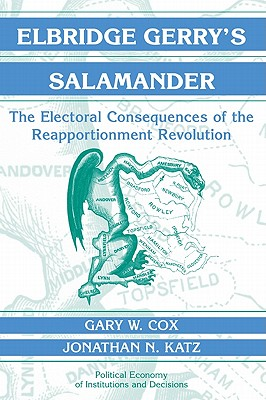 Elbridge Gerry's Salamander: The Electoral Consequences of the Reapportionment Revolution (Political Economy of Institutions and Decisions), Cox, Gary W.; Katz, Jonathan N.