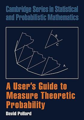 A User's Guide to Measure Theoretic Probability (Cambridge Series in Statistical and Probabilistic Mathematics), Pollard, David