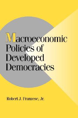 Macroeconomic Policies of Developed Democracies (Cambridge Studies in Comparative Politics), Franzese  Jr, Robert J.