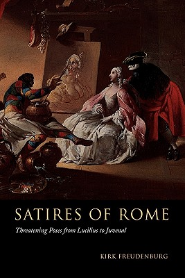 Satires of Rome: Threatening Poses from Lucilius to Juvenal, Freudenburg, Kirk