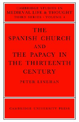 Image for The Spanish Church and the Papacy in the Thirteenth Century (Cambridge Studies in Medieval Life and Thought: Third Series)