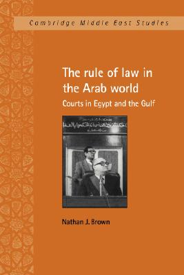 Image for The Rule of Law in the Arab World: Courts in Egypt and the Gulf (Cambridge Middle East Studies)