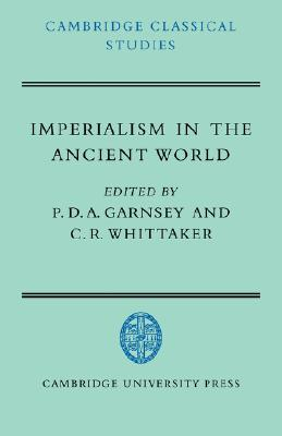 Imperialism in the Ancient World: The Cambridge University Research Seminar in Ancient History (Cambridge Classical Studies)