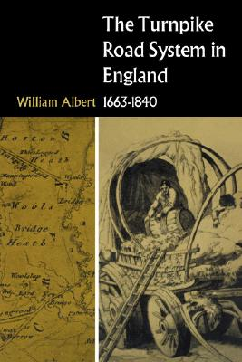 The Turnpike Road System in England: 1663-1840, Albert, William
