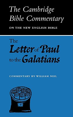 The Letter of Paul to the Galatians (Cambridge Bible Commentaries on the New Testament), Neil, William