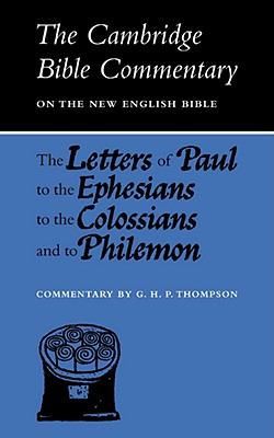 The Letters of Paul to the Ephesians to the Colossians and to Philemon (Cambridge Bible Commentaries on the New Testament), Thompson, G. H. P.