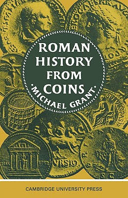 Image for Roman History from Coins: Some uses of the Imperial Coinage to the Historian