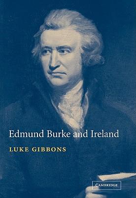 Edmund Burke and Ireland: Aesthetics, Politics and the Colonial Sublime, Gibbons, Luke