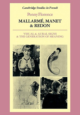 Mallarm�, Manet and Redon: Visual and Aural Signs and the Generation of Meaning (Cambridge Studies in French), Florence, Penny