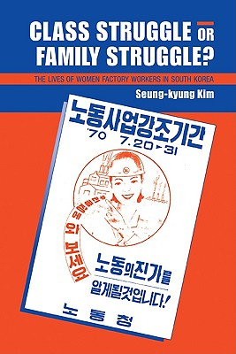 Class Struggle or Family Struggle?: The Lives of Women Factory Workers in South Korea, Kim, Seung-kyung
