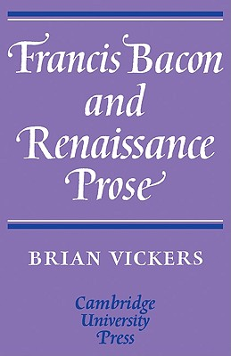 Francis Bacon and Renaissance Prose (Cambridge English Prose Texts), Vickers, Brian