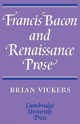 Francis Bacon and Renaissance Prose (Cambridge English Prose Texts), Vickers, Brian