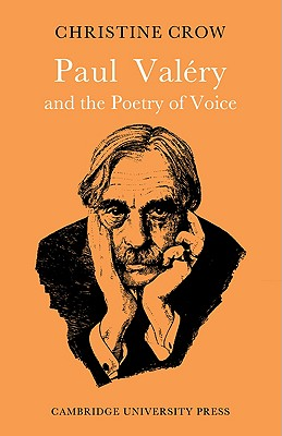 Paul Val�ry and Poetry of Voice (Major European Authors Series), Crow, Christine M.