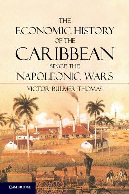 The Economic History of the Caribbean since the Napoleonic Wars, Bulmer-Thomas, Victor