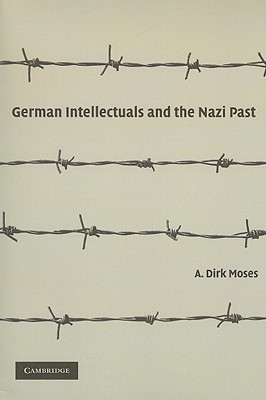 German Intellectuals and the Nazi Past, Moses, A. Dirk