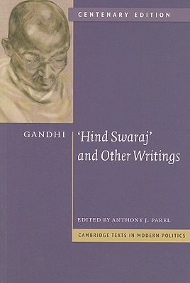 Gandhi: 'Hind Swaraj' and Other Writings Centenary Edition (Cambridge Texts in Modern Politics), Gandhi, Mohandas