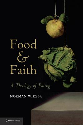 Food and Faith: A Theology of Eating, Wirzba, Norman