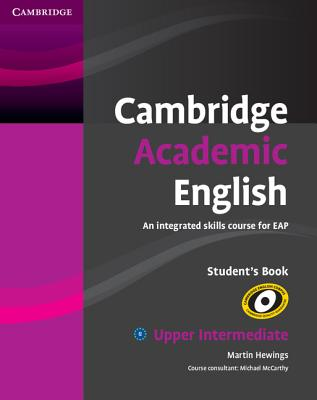 Cambridge Academic English B2 Upper Intermediate Student's Book  An Integrated Skills Course for EAP, Hewings, Martin,  McCarthy, Michael