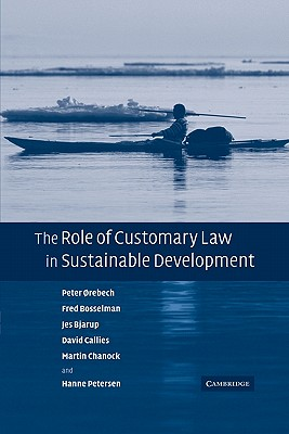 Image for The Role of Customary Law in Sustainable Development (Cambridge Studies in Law and Society (Paperback))