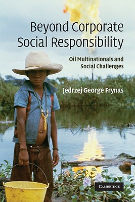 Beyond Corporate Social Responsibility: Oil Multinationals and Social Challenges, Frynas, Jedrzej George