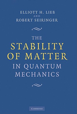 The Stability of Matter in Quantum Mechanics, Lieb, Elliott H.; Seiringer, Robert