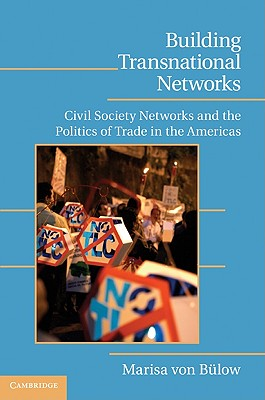 Building Transnational Networks: Civil Society and the Politics of Trade in the Americas (Cambridge Studies in Contentious Politics), von B�low, Marisa