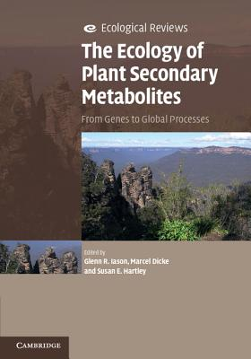 The Ecology of Plant Secondary Metabolites: From Genes to Global Processes (Ecological Reviews)