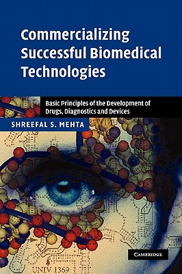 Commercializing Successful Biomedical Technologies: Basic Principles for the Development of Drugs, Diagnostics and Devices, Mehta, Shreefal S.