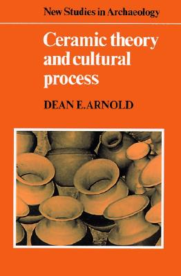 Image for Ceramic Theory and Cultural Process (New Studies in Archaeology)