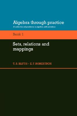 Algebra Through Practice: Volume 1, Sets, Relations and Mappings: A Collection of Problems in Algebra with Solutions (Algebra Thru Practice)