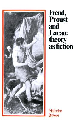 Image for Freud, Proust and Lacan: Theory as Fiction
