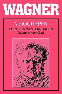 Wagner: A Biography, Westernhagen, Curt Von