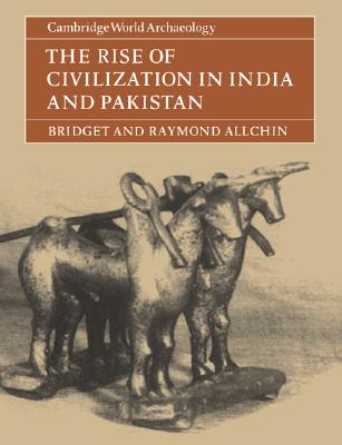 The Rise of Civilization in India and Pakistan (Cambridge World Archaeology), Allchin, Bridget; Allchin, Raymond