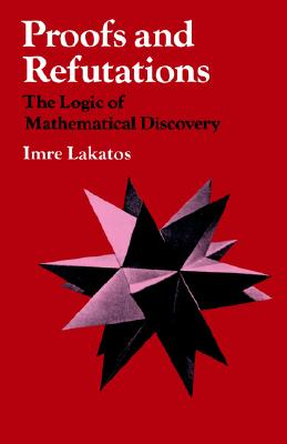 Proofs and Refutations: The Logic of Mathematical Discovery, Lakatos, Imre; Worrall, John; Zahar, Elie