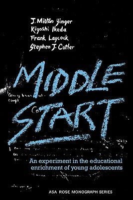 Middle Start: An Experiment in the Educational Enrichment of Young Adolescents (American Sociological Association Rose Monographs), Milton Yinger, J.; Ikeda, Kiyoshi; Laycock, Frank; Cutler, Stephen J.