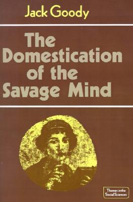Image for The Domestication of the Savage Mind (Themes in the Social Sciences)