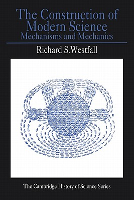 Image for The Construction of Modern Science: Mechanisms and Mechanics (Cambridge Studies in the History of Science)