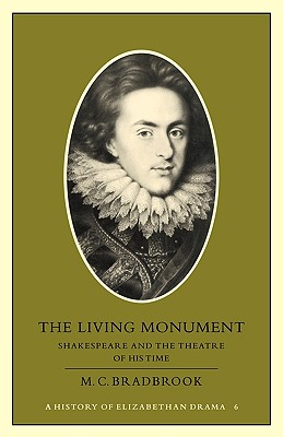 Image for LIVING MONUMENT, THE SHAKESPEARE AND THE THEATRE OF HIS TIME