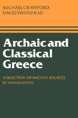Archaic and Classical Greece: A Selection of Ancient Sources in Translation, Crawford, Michael H.; Whitehead, David