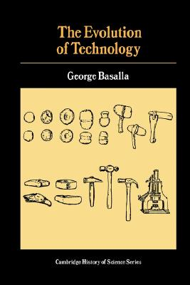 The Evolution of Technology (Cambridge Studies in the History of Science), Basalla, George