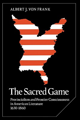 Image for The Sacred Game: Provincialism and Frontier Consciousness in American Literature, 1630-1860