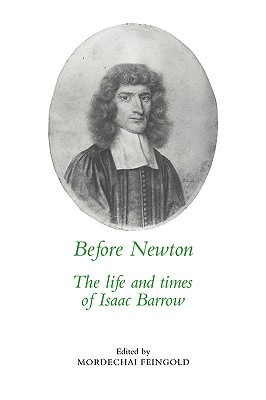Image for Before Newton: The Life and Times of Isaac Barrow