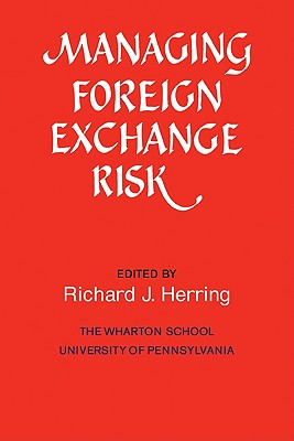 Managing Foreign Exchange Risk: Essays Commissioned in Honor of the Centenary of the Wharton School, University of Pennsylvania