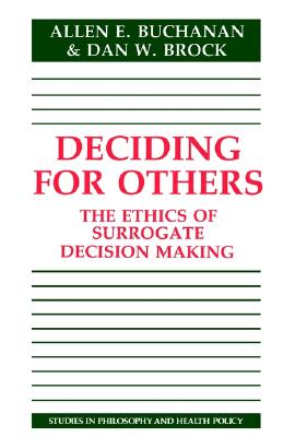 Deciding for Others: The Ethics of Surrogate Decision Making (Studies in Philosophy and Health Policy), Buchanan, Allen E.; Brock, Dan W.