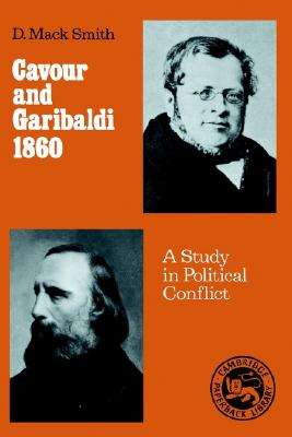 Cavour and Garibaldi 1860: A Study in Political Conflict, Smith, Denis Mack