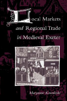 Local Markets and Regional Trade in Medieval Exeter, Kowaleski, Maryanne