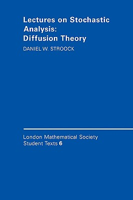 Lectures on Stochastic Analysis: Diffusion Theory (London Mathematical Society Student Texts), Stroock, Daniel W.