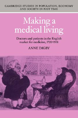 MAKING A MEDICAL LIVING: Doctors and Patients in the English Market for Medicine, 1720-1911, Digby, Anne